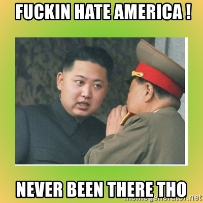 kim joung -  FUCKin hate AMERICA ! never been there tho
