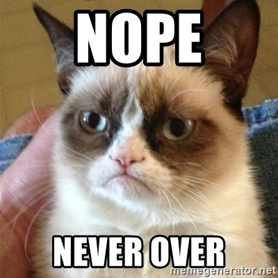 Grumpy Cat  - Nope Never over