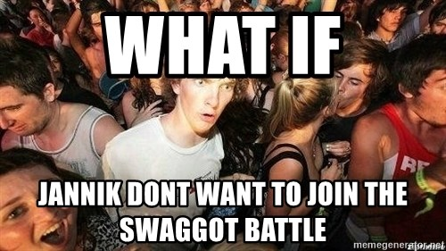 -Sudden Clarity Clarence - What if jannik dont want to join the swaggot battle