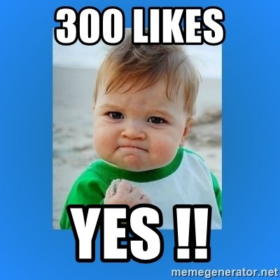 yes baby 2 - 300 likes  yes !!