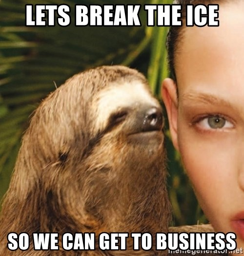The Rape Sloth - lets break the ice so we can get to BUSINESS