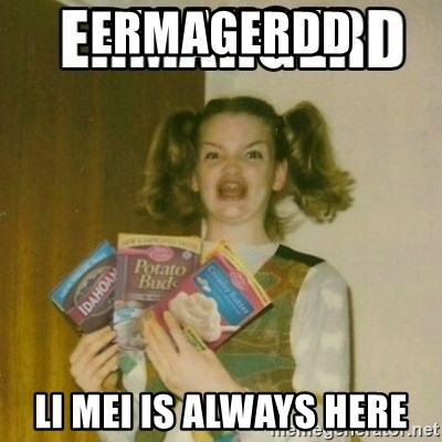 Ermahgerd - ermagerdd li mei is always here