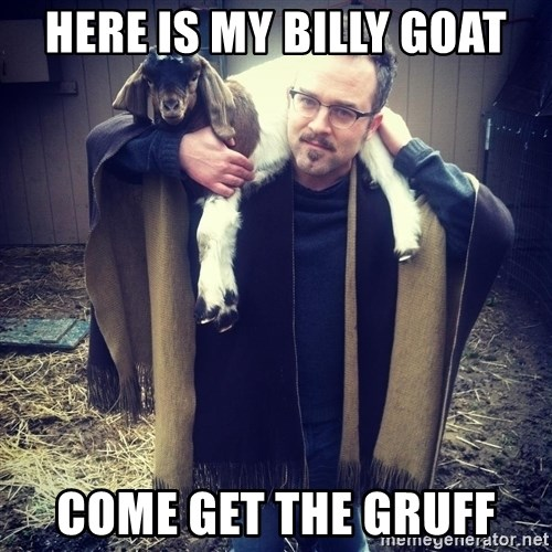paulusdan - here is my billy goat come get the gruff