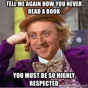 Willy Wonka - Tell me again how you never read a book You must be so highly respected