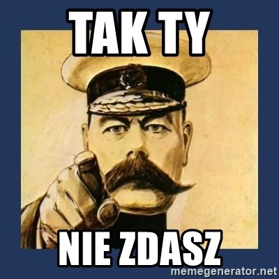 your country needs you - Tak ty Nie zdasz