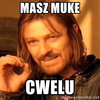 One Does Not Simply - Masz Muke Cwelu