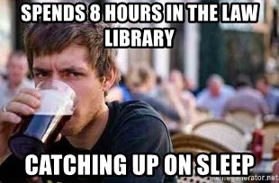 The Lazy College Senior - spends 8 hours in the law library catching up on sleep