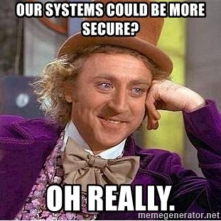 Willy Wonka - Our systems could be more secure? oh really.