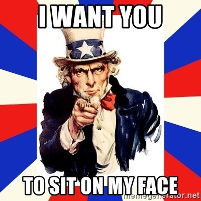 uncle sam i want you - I WANT YOU TO SIT ON MY FACE