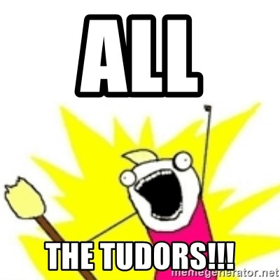 x all the y - all  the tudors!!!