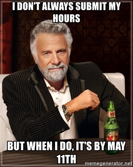 The Most Interesting Man In The World - I don't always submit my hours But when I do, it's by may 11th