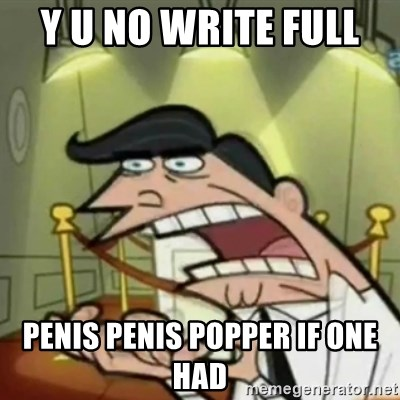 If i had one - Y u NO write full  PenIs penis popper If one had