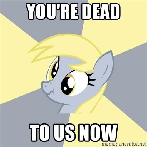 Badvice Derpy - You're Dead To Us Now