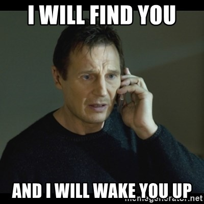 I will Find You Meme - I will find you and i will wake you up