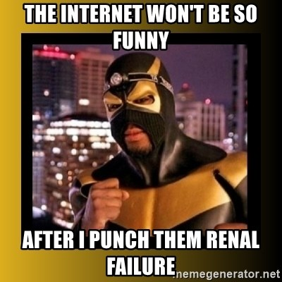 Phoenix Jones - the internet won't be so funny after I punch them Renal failure