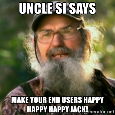 Duck Dynasty - Uncle Si  - Uncle si says make your end users happy happy happy jack!