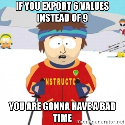 Bad time ski instructor 1 - if you export 6 values instead of 9 you are gonna have a bad time
