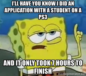Tough Spongebob - i'll have you know i did an application with a student on a ps3 and it only took 7 hours to finish