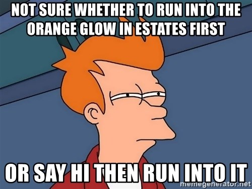 Futurama Fry - not sure whether to run into the orange glow in estates first or say hi then run into it