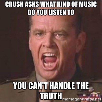 Jack Nicholson - You can't handle the truth! - crush asks what kind of music do you listen to you can't handle the truth