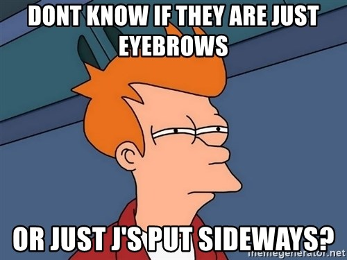 Futurama Fry - Dont know if they are just eyebrows  or just j's put sideways?