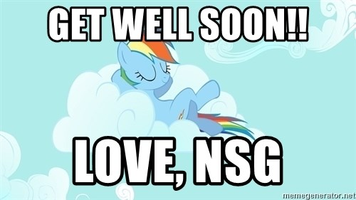 My Little Pony - GET WELL SOON!! LOVE, NSG