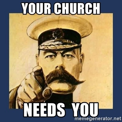 your country needs you - YOUR CHURCH NEEDS  YOU