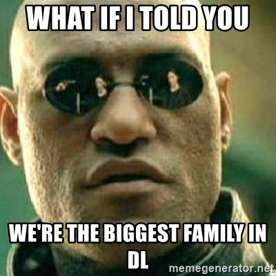 What If I Told You - what if i told you  we're the biggest FAMILY in dl