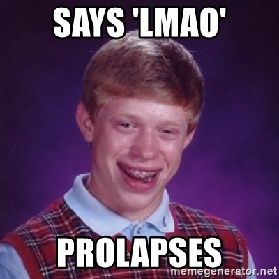 Bad Luck Brian - Says 'LMAO' prolapses