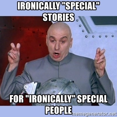 """Dr Evil meme - iRONICALLY """"sPECIAL"""" sTORIES fOR """"IRONICALLY"""" SPECIAL pEOPLE"""