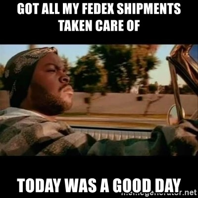 Ice Cube- Today was a Good day - Got all my fedex shipments taken care of today was a good day