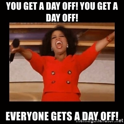 Oprah_ - You get a day off! You get a Day Off! Everyone Gets a day off!