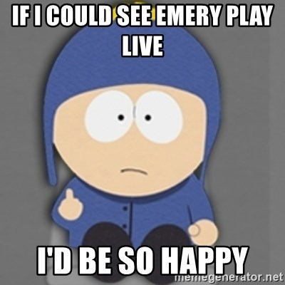 South Park Craig - if i could see emery play live  I'd be so happy