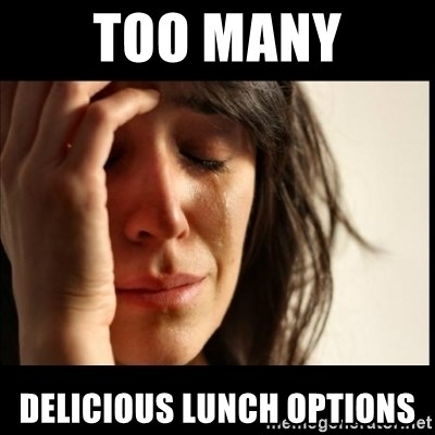 First World Problems - too many delicious lunch options