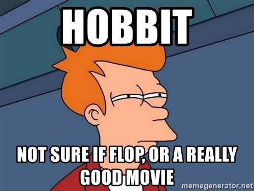 Futurama Fry - Hobbit Not sure if flop, or a really good movie