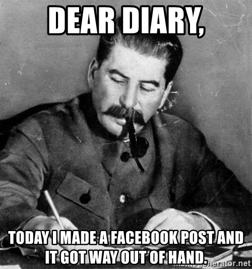 Stalin Diary - Dear Diary, today i made a facebook post and it got way out of hand.