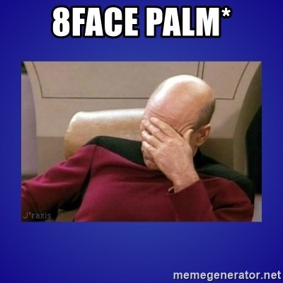 Picard facepalm  - 8face palm*