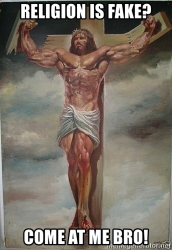 Muscles Jesus - RELIGION IS FAKE? COME AT ME BRO!