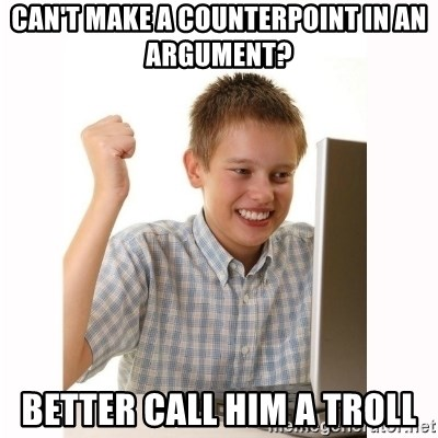 Computer kid - CAN'T MAKE A COUNTERPOINT IN AN ARGUMENT? bETTER CALL HIM A TROLL