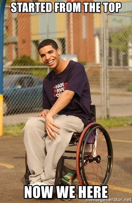 Drake Wheelchair - Started from tHe top Now we here