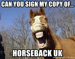 Horse - can you sign my copy of... horseback uk