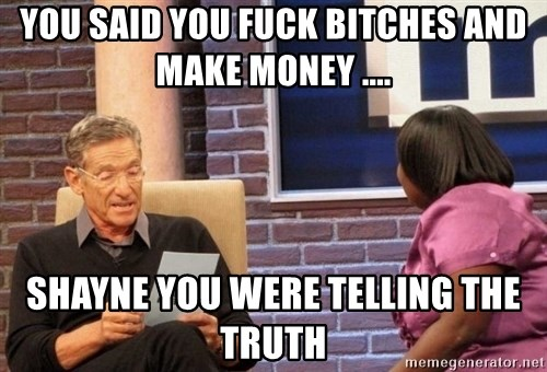 Maury Lie Detector - you said you fuck bitches and make money .... shayne you were telling the  truth