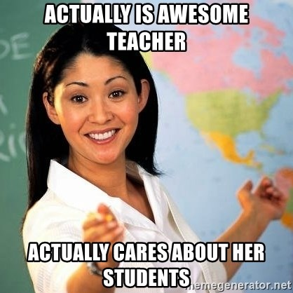 Terrible  Teacher - Actually is awesome teacher Actually cares about her students