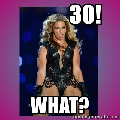 Ugly Beyonce -             30! what?