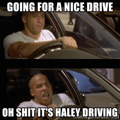 Vin Diesel Car - Going for a nice drive Oh shit it's Haley driving
