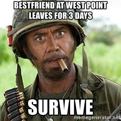 Tropic Thunder Downey - BEstfriend at west point LeaveS for 3 days SURVIVE