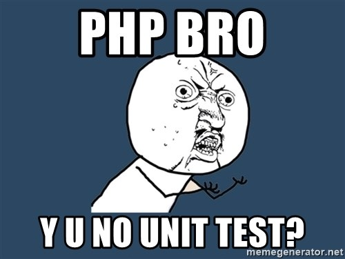 Y U No - php bro y u no unit test?