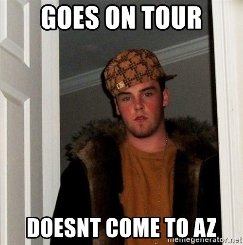 Scumbag Steve - Goes on tour doesnt come to az