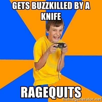 Annoying Gamer Kid - gets buzzkilled by a knife ragequits