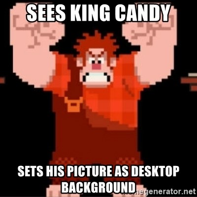 Wreck-It Ralph  - Sees king candy Sets his picture as desktop background
